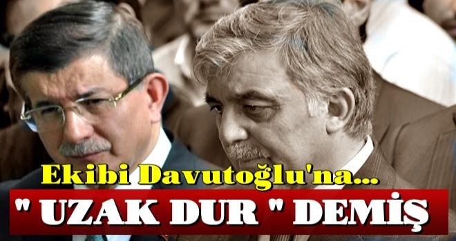 Ekibi Davutoğlu'na 'uzak dur' demiş
