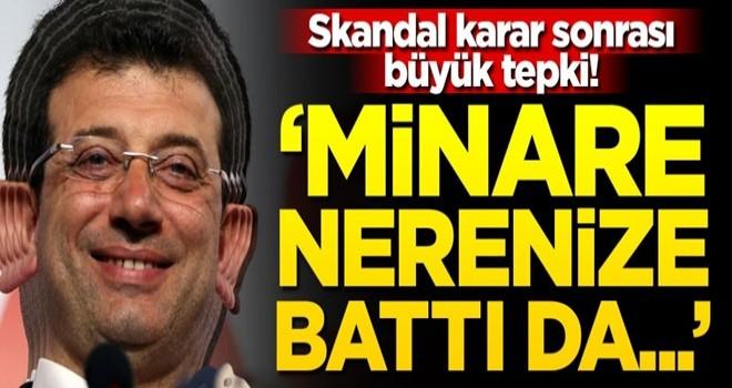 """İmamoğlu'nun skandal kararı sonrası sosyal medya ayağa kalktı! """"Minare nerenize battı da değiştirdiniz"""""""