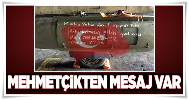Mehmetçikten mesaj var  .