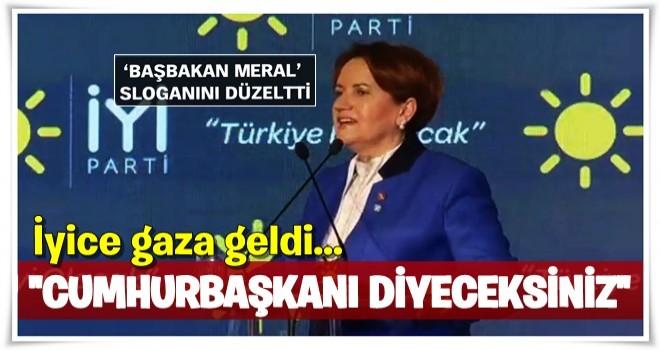 Meral Akşener: Başbakan değil Cumhurbaşkanı diyeceksiniz