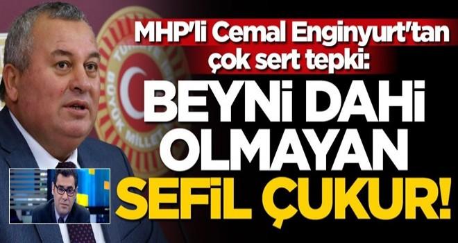 MHP'li Cemal Enginyurt'tan çok sert tepki: Beyni dahi olmayan sefil çukur!