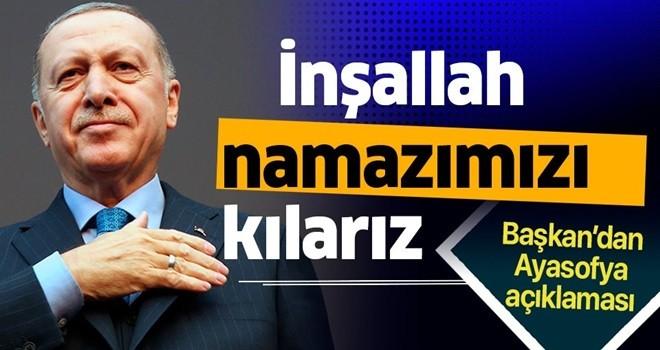 Başkan Recep Tayyip Erdoğan'dan Ayasofya açıklaması: İnşallah namazımızı kılarız