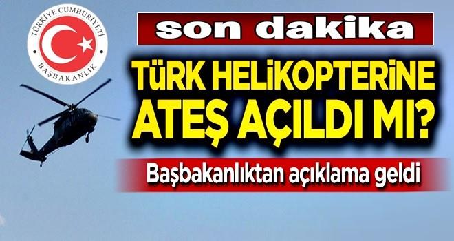 Başbakanlık açıkladı: Türk helikopterine ateş açıldı mı?