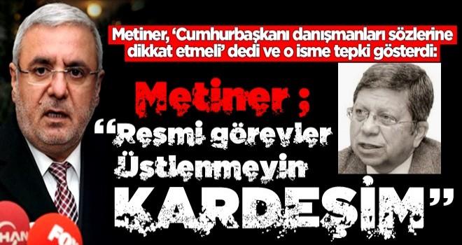 Mehmet Metiner'dan o danışmana eleştiri: Resmi görevler üstlenmeyin kardeşim!