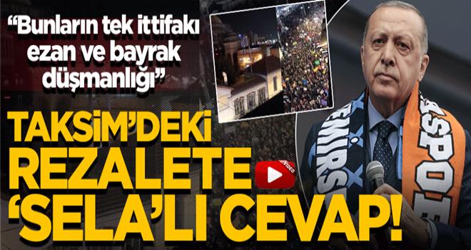 Başkan Erdoğan'dan Taksim'de Ezan'ın ıslıklanmasına sert tepki!