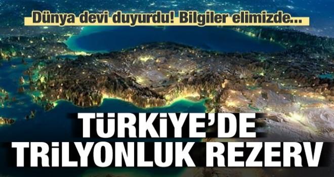 Dünya devi duyurdu! Türkiye'de trilyonluk rezerv