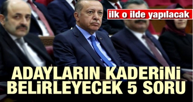 AK Parti'de adayların kaderini beş soru belirleyecek!