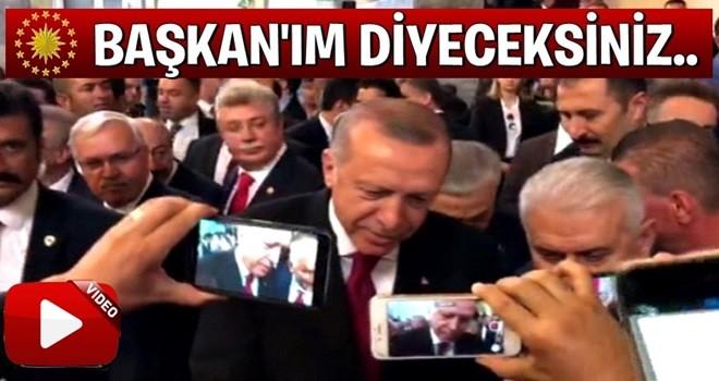Erdoğan: 'Başkanım' diyeceksiniz