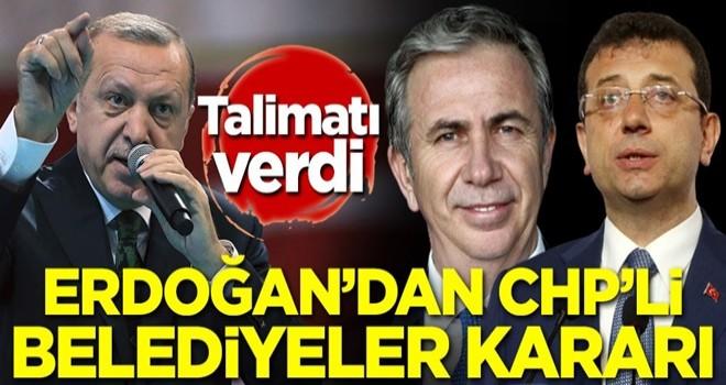 Başkan Erdoğan'dan CHP'li belediyeler kararı! Talimatı verdi