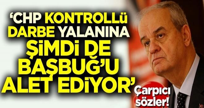 Çarpıcı sözler! 'CHP kontrollü darbe yalanına şimdi de Başbuğ'u alet ediyor'