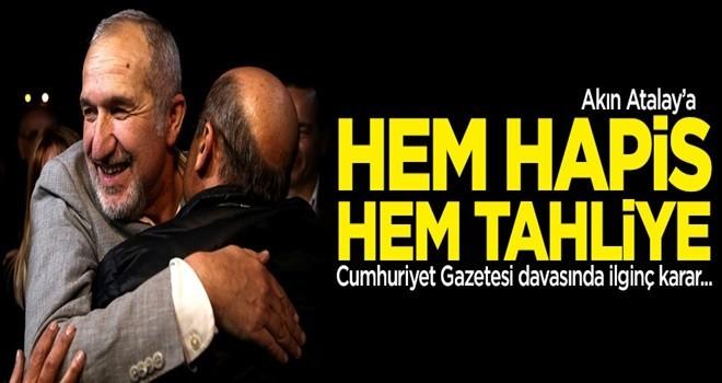 Akın Atalay'a hem hapis hem tahliye!