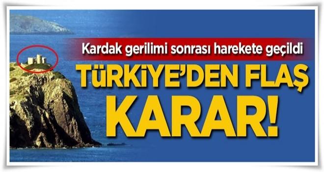 Kardak gerilimi sonrası Türkiye'den flaş karar!