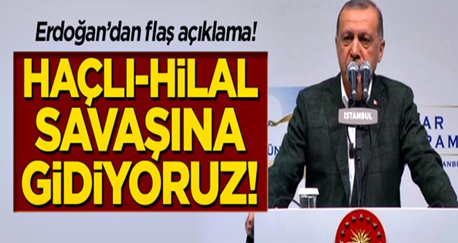 Erdoğan açıkladı: Haçlı-Hilal savaşına gidiyoruz