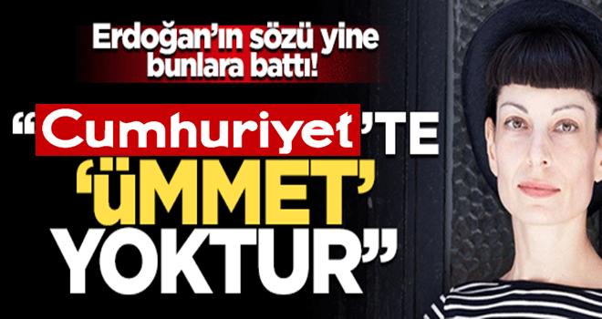 Başkan Erdoğan'ın sözü yine bunlara battı! 'Cumhuriyet'te 'ümmet' yoktur'