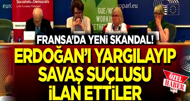 Fransa'da yeni skandal! Erdoğan'ı yargılayıp savaş suçlusu ilan ettiler