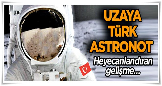 Heyecanlandıran gelişme… Uzaya Türk astronot
