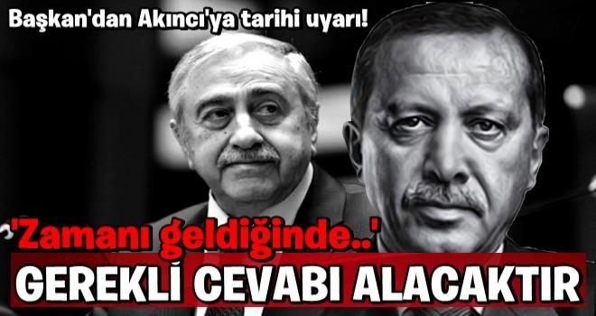 Başkan Erdoğan'dan Akıncı'ya tarihi uyarı! Çarpıcı sözler