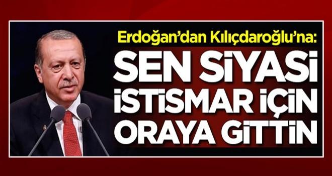 Başkan Erdoğan'dan Kılıçdaroğlu'na: ''Sen siyasi istismar için oraya gittin''
