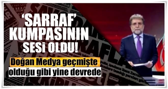 Doğan medyası 'Sarraf' kumpasının sesi oldu!