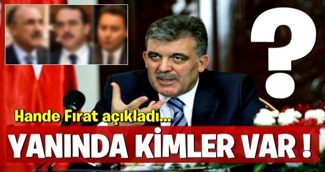 Abdullah Gül'ün yanında hangi isimler var?