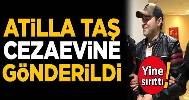 Atilla Taş cezaevine gönderildi!