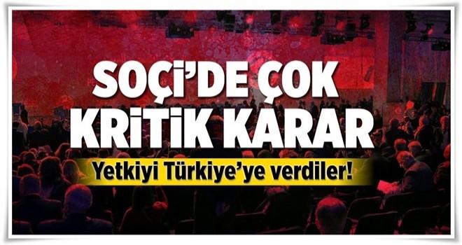 Çok kritik 'Soçi' kararı! Yetki Türkiye'ye verildi .