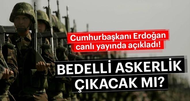 Cumhurbaşkanı Erdoğan'dan 'bedelli askerlik' açıklaması