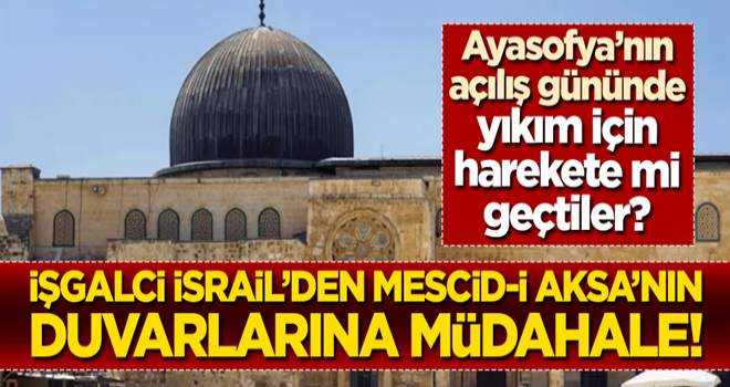 Ayasofya'nın açıldığı günde yıkım için harekete mi geçtiler? İşgalci İsrail'den Mescid-i Aksa'nın duvarlarına müdahale!