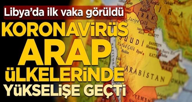 Koronavirüs Arap ülkelerinde yükselişe geçti! Libya'da ilk vaka görüldü