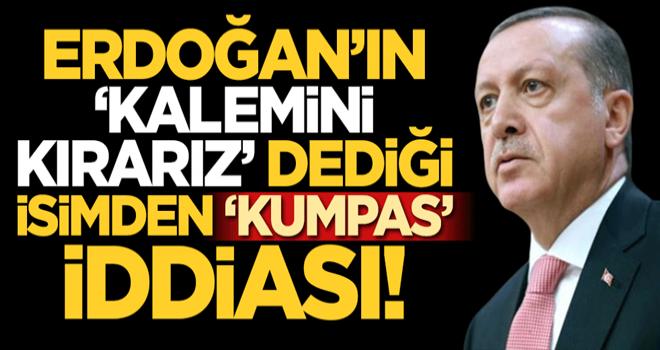 Başkan Erdoğan 'kalemini kırarız' dediği isimden 'kumpas' açıklaması