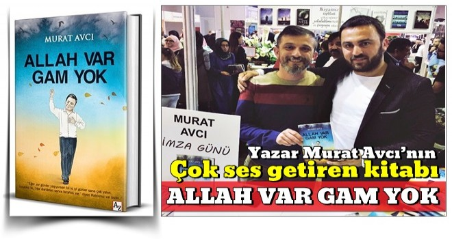Yazar Murat Avcı'nın çok ses getiren ''Allah Var Gam Yok'' kitabı !