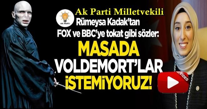 Rümeysa Kadak'tan FOX ve BBC'ye tokat gibi sözler: Masada Voldemort'lar istemiyoruz