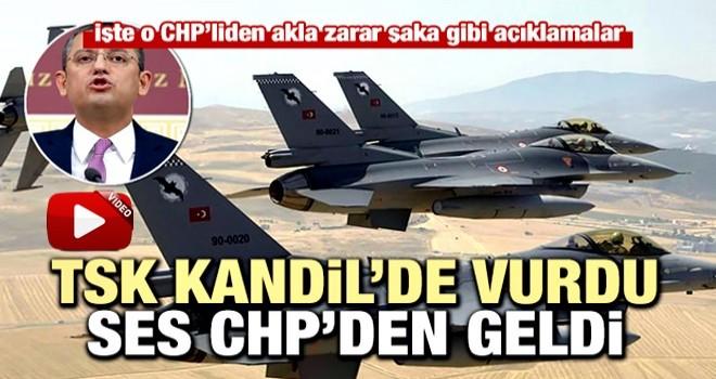 TSK, Kandil'de PKK'yı vurdu, ses CHP'den geldi...