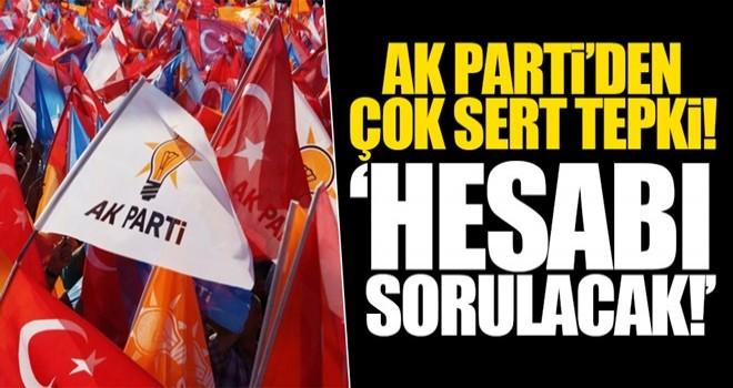 AK Parti'den sert tepki! 'Hesabı sorulacak!'