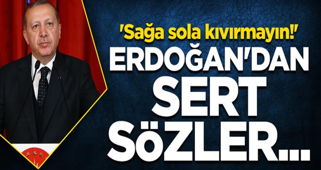 Cumhurbaşkanı Erdoğan'dan sert sözler... 'Sağa sola kıvırmayın!'