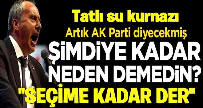 Muharrem İnce: AKP demeyeceğim, AK Parti diyeceğim