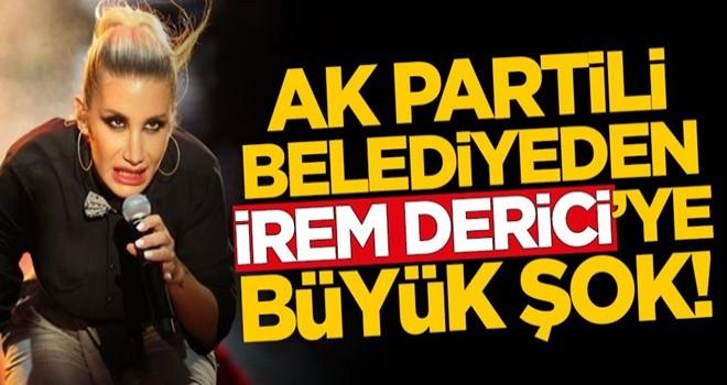 AK Partili belediyeden İrem Derici'ye büyük şok!