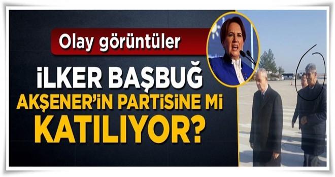 İlker Başbuğ Meral Akşener'in partisine mi katılıyor?