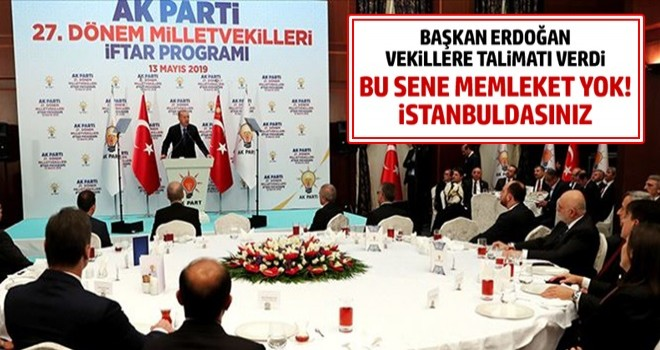 Başkan Erdoğan: 'Bu sene memleket yok, İstanbul'da olacaksınız!