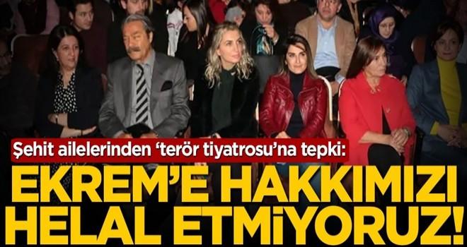 Şehit ailelerinden 'terör tiyatrosu'na tepki: Ekrem'e hakkımızı helal etmiyoruz!