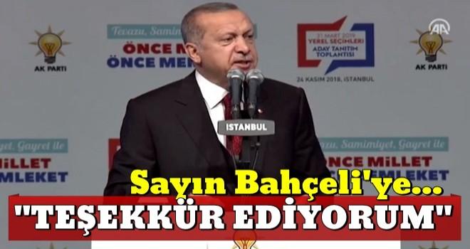 Erdoğan: Sayın Bahçeli'ye Cumhur İttifakı'na olan bağlılığını bugün bir kez daha ifade ettiği için teşekkür ediyorum.