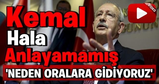 Kılıçdaroğlu'ndan skandal sözler: Neden oralara gidiyoruz?