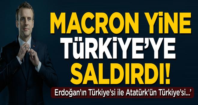 Macron yine saldırdı! 'Erdoğan Türkiye'si ile Atatürk Türkiye'si aynı değil'