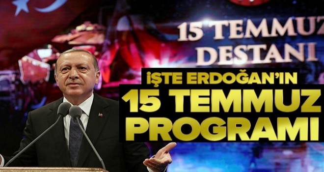 Başkan Recep Tayyip Erdoğan'ın 15 Temmuz programı netleşti .