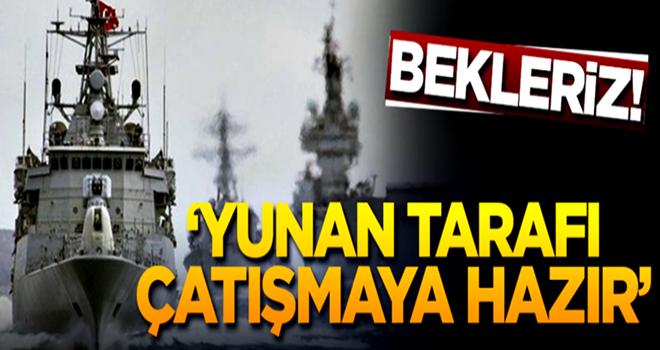 'Yunan tarafı çatışmaya hazır' MIŞ...