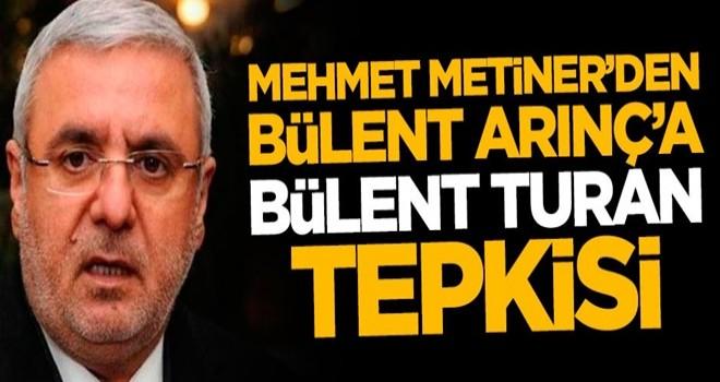 Mehmet Metiner'den Arınç'a 'Bülent Turan' tepkisi: Haddini bil Bülent Arınç!