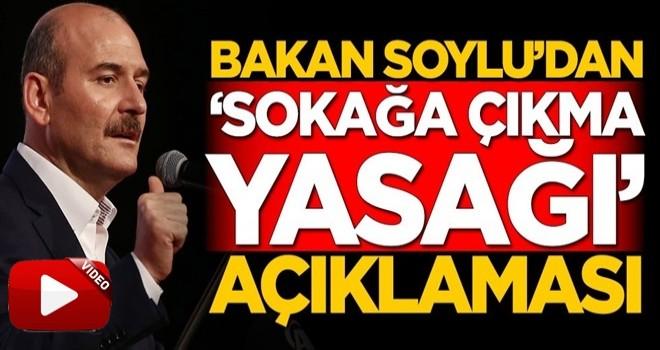 Süleyman Soylu'dan sokağa çıkma yasağı açıklaması