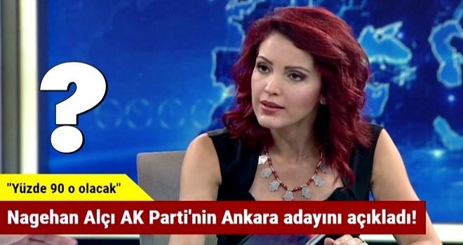 Nagehan Alçı AK Parti'nin Ankara adayını açıkladı!