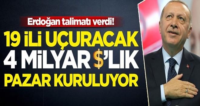Başkan Erdoğan talimat verdi! 19 ili uçuracak 4 milyar dolarlık pazar kuruluyor