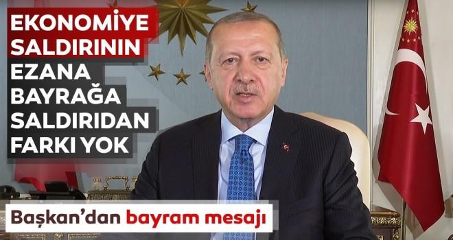 Başkan Erdoğan: Ekonomiye saldırının ezana, bayrağa saldırıdan farkı yok